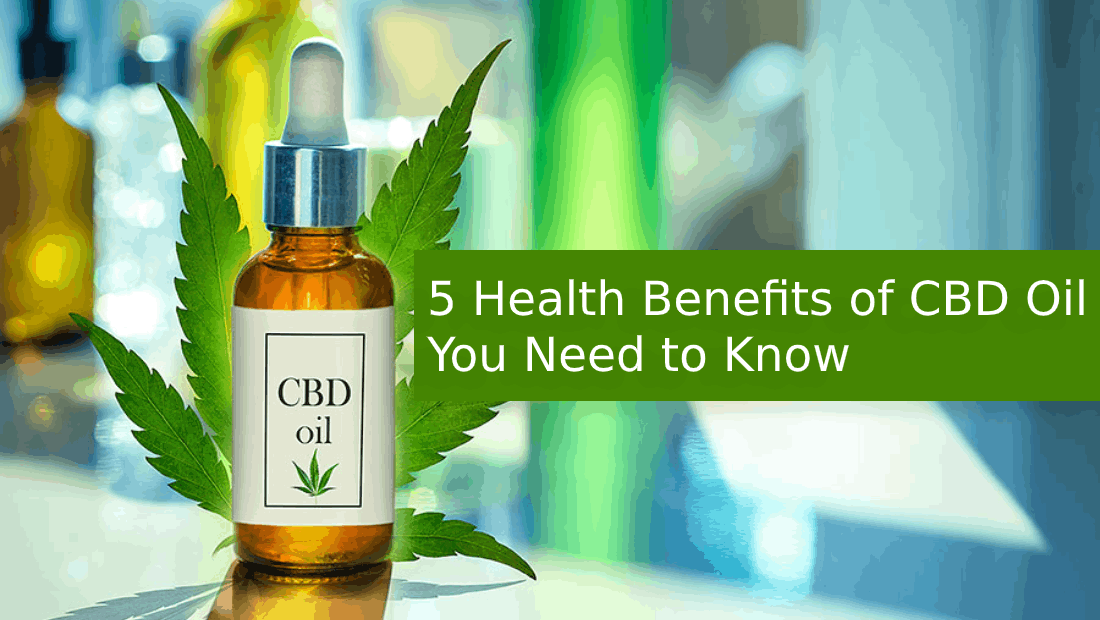 5 Health Benefits of CBD Oil You Need to Know