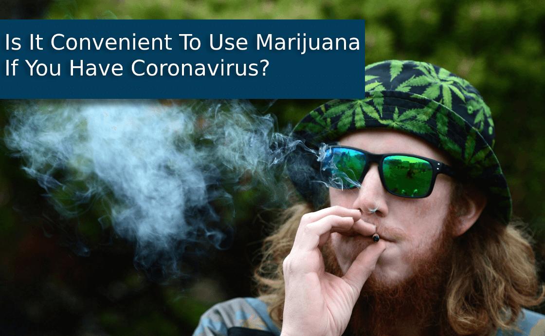 Is It Convenient To Use Marijuana If You Have Coronavirus?