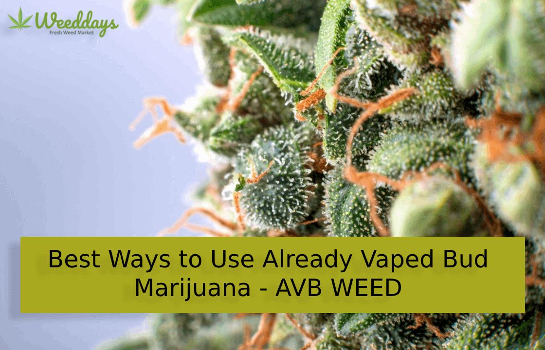 Best Ways to Use Already Vaped Bud Marijuana - AVB WEED